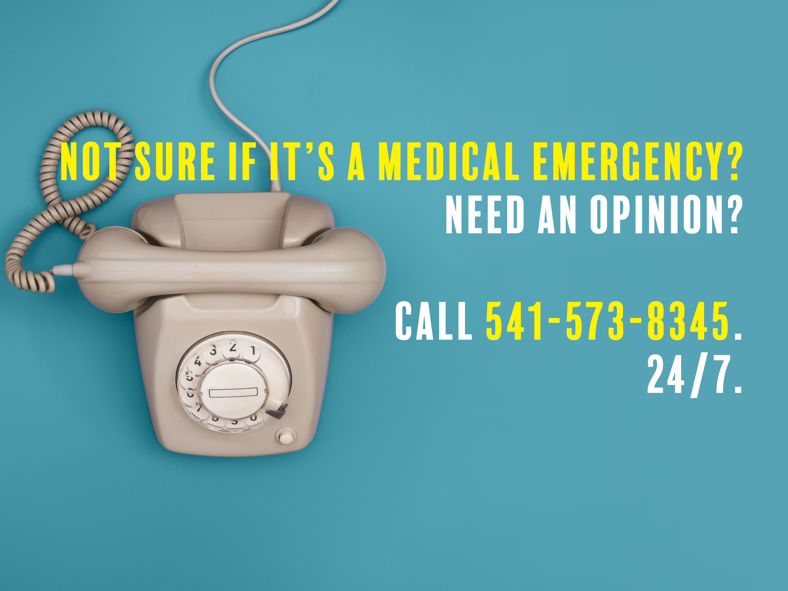 Not sure if it is an emergency? Call 541-573-8345